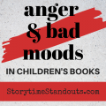 Storytime Standouts shares picture books about anger and bad moods