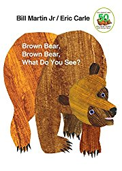 Brown Bear, Brown Bear What Do you See? by Bill Martin Jr and Eric Carle