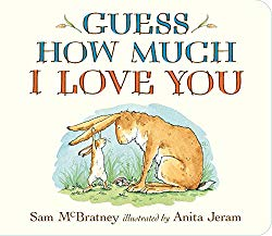 Guess How Much I Love You by Sam McBratney and illustrated by Anita Jeram
