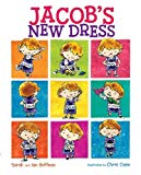 Jacob's New Dress is a picture book about non traditional ways to express oneself as a boy