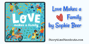 Storytime Standouts recommends Love Makes a Family by Sophie Beer