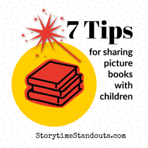 Storytime Standouts shares 7 tips for sharing picture books with children