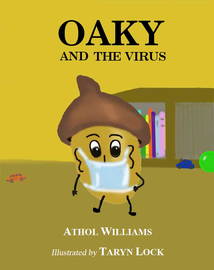 Oaky and the Virus by Athol Williams and Taryn Lock is a picture book about staying well during the CoronaVirus pandemic