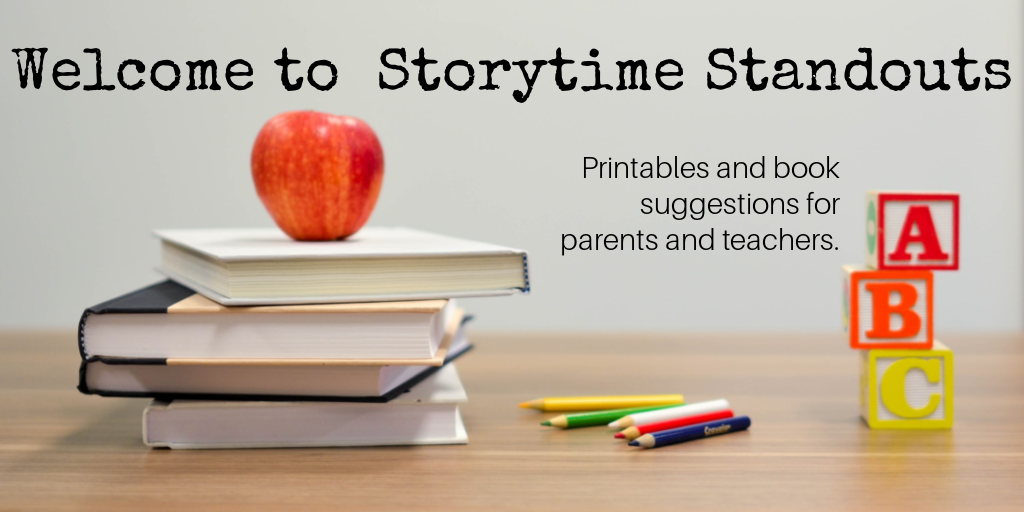 Welcome to Storytime Standouts. We have free printables and book suggestions for parents and teachers